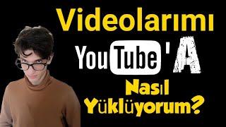 Videolarımı Nasıl Hazırlıyorum? Baştan Sona Youtube'a Video Yükleme ve Youtube Seo Ayarları