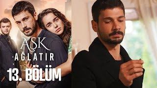 Aşk Ağlatır 13. Bölüm