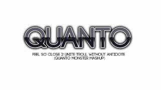 Feel So Close 2 Unite Troll Without Antidote (Quanto Monster Mashup)
