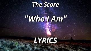 The Score Who I Am - LYRICS.mp3