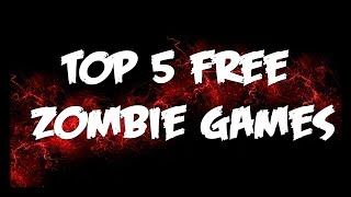 Top 5 Free Zombie Games (PC)