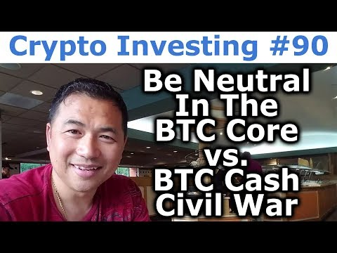 Crypto Investing #90 - Be Neutral In The Bitcoin Core vs. Bitcoin Cash Civil War - By Tai Zen