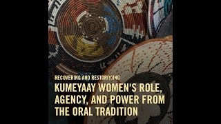 Recovering and Restor(y)ing Kumeyaay Women's Role, Agency, and Power from the Oral Tradition