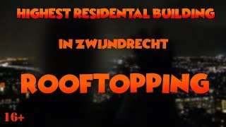 ROOFTOPPING THE HIGHEST RESIDENTAL BUILDING IN ZWIJNDRECHT!