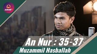 Muzammil Hasballah - Surat An Nur 35-37