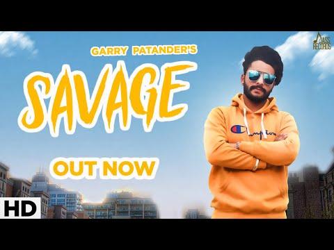 Savage   ( Full Video)    Garry Patander   New Punjabi Songs 2019   Latest Punjabi Songs 2019