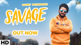 Savage | ( Full ) | Garry Patander | New Punjabi Songs 2019 | Latest Punjabi Songs 2019