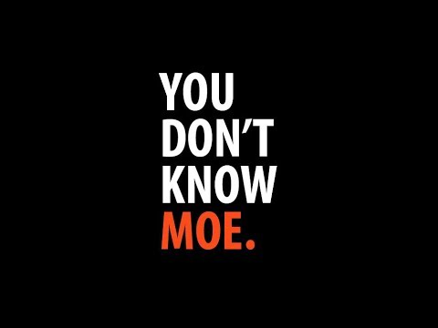 YOU DON'T KNOW MOE