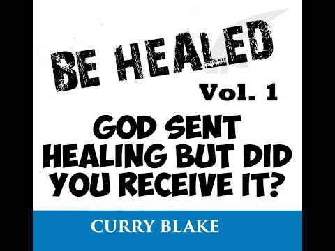 Be Healed Vol 1 God Sent Healing But Did you Receive It