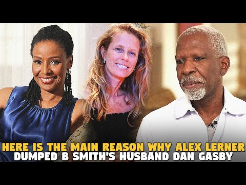 Here is The Main Reason Why Alex Lerner Dumped B Smith's Husband Dan Gasby