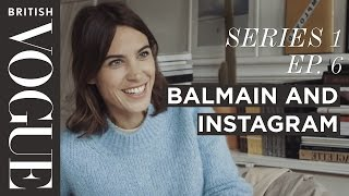 Alexa Chung on Social Media at Balmain with Rousteing | S1, E6 | Future of Fashion | British Vogue
