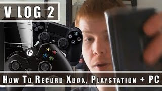 VLog 2 :: How To Record Xbox, Playstation + PC
