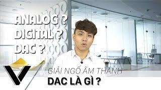 DAC có quan trọng hay không ? Âm thanh Analog là gì ? Âm thanh Digital là gì ?
