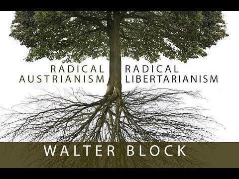 Radical Austrianism, Radical Libertarianism (Lecture 5: Environmentalism) Walter Block