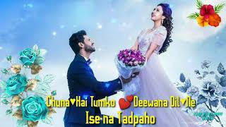 👫Chuna Hai👸Tumko Deewane❤ Dil Ne Isse Na Tadpaoh,, Very Beautiful Song WhatsApp Status Video.
