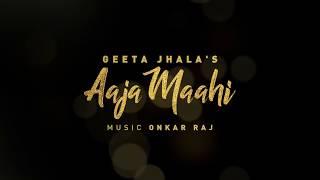 Aaja Maahi | Geeta Jhala | Music & Sound | First Look | Onkar Raj