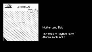 Wackies Act 3 - 04 Mother Land Dub