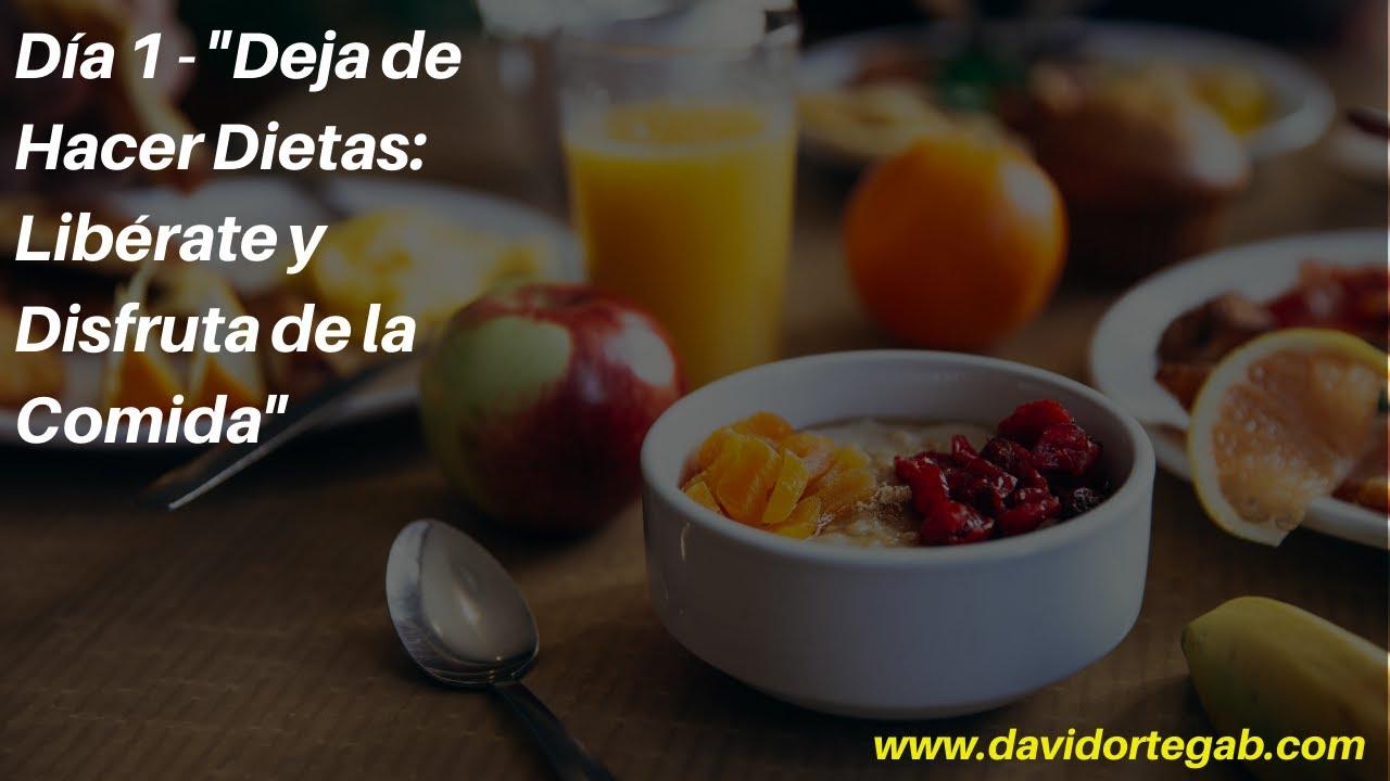 """Día 1   """"Deja de Hacer Dietas: Libérate y Disfruta de la Comida"""""""