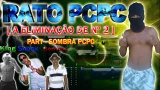 MC RATO PCPC   A ELIMINACÃO DE Nº 2   PART   SOMBRA BOLADÃO DA PCPC   DJHAY KING & SNOOK O TERROR DA