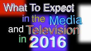 What To Expect in the Media and Television in 2016