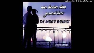 Woh beete din yaad hai - DJ MEET REMIX