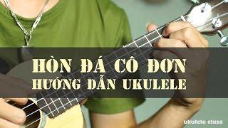 Hướng dẫn ukulele HÒN ĐÁ CÔ ĐƠN |kèm intro| Hoàng Lưu