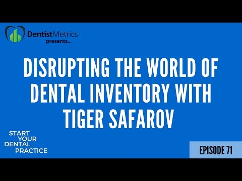 Disrupting The World of Dental Inventory With Tiger Safarov