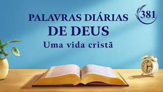 """Palavras diárias de Deus   """"A diferença entre mudanças externas e mudanças no caráter""""   Trecho 381"""