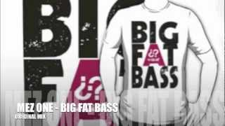 MEZ ONE - BIG FAT BASS ( ORIGINAL MIX )