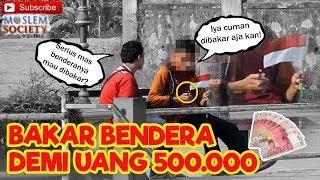 Tes Jiwa Nasionalisme Bakar Bendera Indonesia Demi Uang 500 Ribu - Sosial Eksperimen