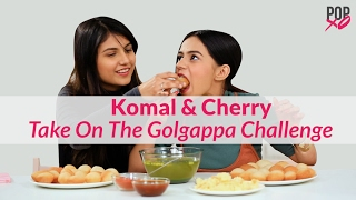 Komal & Cherry Take On The Gol Gappa Challenge | Pani Puri Challenge - POPxo