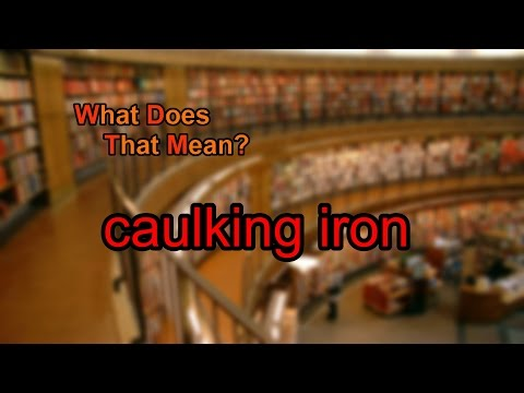 What does caulking iron mean?