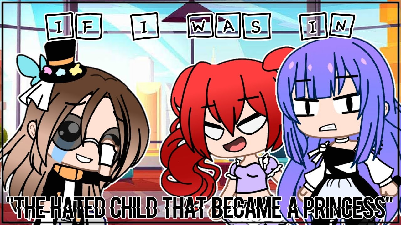 """If I Was In """"The Hated Child That Became A Princess"""" ➪ Gacha Skit [EARRAPE WARNING]"""