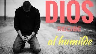 DIOS RECIBE EL CORAZON HUMILDE