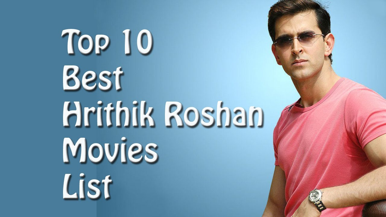 Top 10 Best Hrithik Roshan Movies List Hrithik Roshan