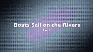 Boats Sail on the Rivers - Part 2