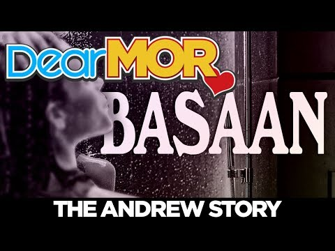 """Dear MOR: """"Basaan"""" The Andrew Story 04-18-18"""