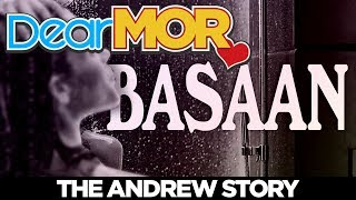 "Dear MOR: ""Basaan"" The Andrew Story 04-18-18"