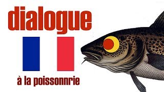 learn french  à la poissonnerie   dialogue FLE