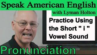 Practice Using the Short - i - Vowel Sound - Learn English Pronunciation #8: Speak American English