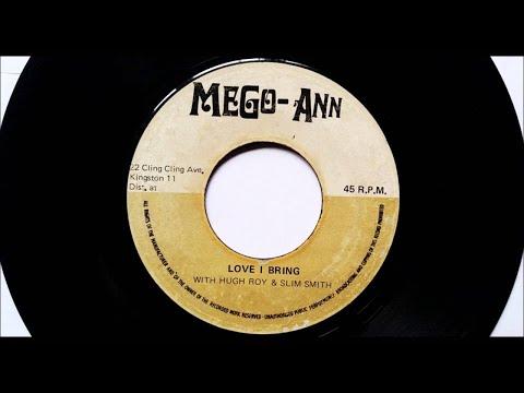 Hugh Roy & Slim Smith - Love I Bring