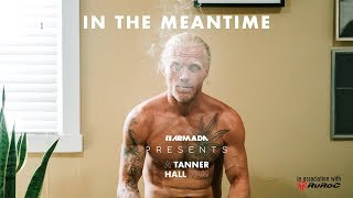 """In the Meantime"" A Tanner Hall Film [FULL VIDEO]"