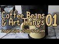 Coffee Beans and Art Things 01 - Motivation