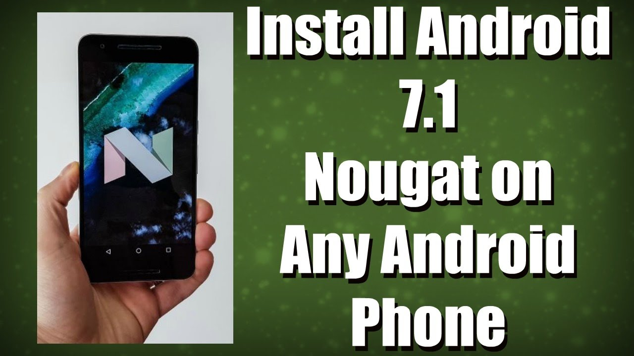 Install Android 7 1 Nougat on Any Phone