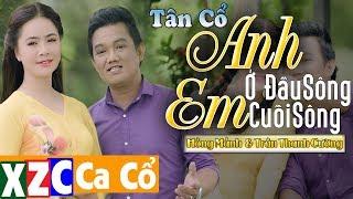 Tân Cổ ANH Ở ĐẦU SÔNG EM CUỐI SÔNG (#AODSECS) - Hồng Mảnh \u0026 Trần Thanh Cường