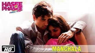 Manchala - Official Song - Hasee Toh Phasee - Parineeti Chopra, Sidharth Malhotra