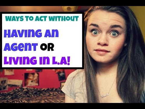 Ways to Act without Having an Agent or Living in L.A!