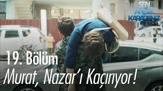 Murat, Nazar'ı kaçırıyor! - Sen Anlat Karadeniz 19. Bölüm