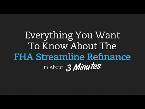 Everything You Want To Know About The FHA Streamline Refinance In About 3 Minutes