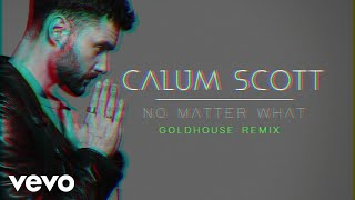 Baixar Calum Scott - No Matter What (GOLDHOUSE Remix / Audio)
